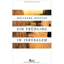 Ein Frühling in Jerusalem (Wolfgang Büscher)