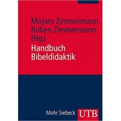 Handbuch Bibeldidaktik (Hrsg. von Mirjam u. Ruben Zimmermann)