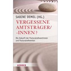 Demel, Sabine (Hrsg.) - Vergessene Amtsträger/-innen. Die Zukunft der Pastoralreferentinnen und Pastoralreferenten